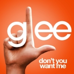 Glee Cast Don't You Want Me