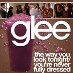 glee the way you look tonight / you're never fully dressed cover