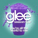 glee you're all the world to me cover