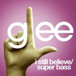 glee i still believe / super bass cover