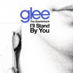 glee cast cover i'll stand by you