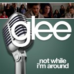 glee not while i'm around cover