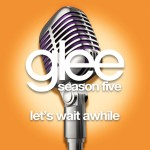 glee let's wait awhile cover