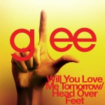 glee will you love me tomorrow / head over feet cover